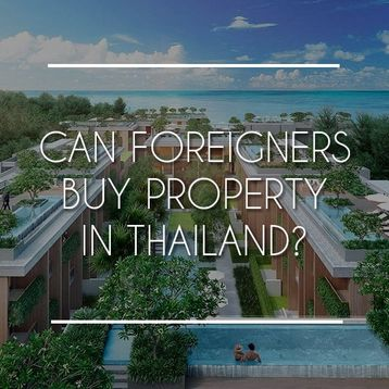 Can Foreigners Buy Property in Thailand?