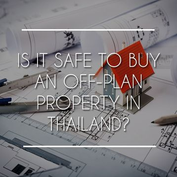 Is it Safe to Buy Off Plan Properties in Thailand?