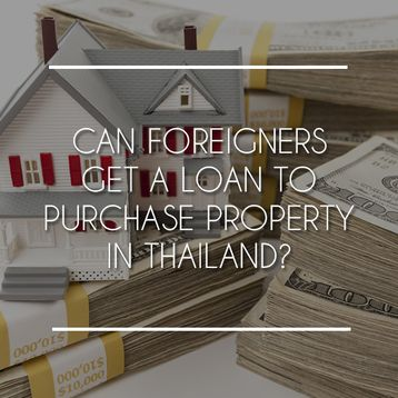 Can Foreigners Get a Loan to Purchase Property in Thailand?