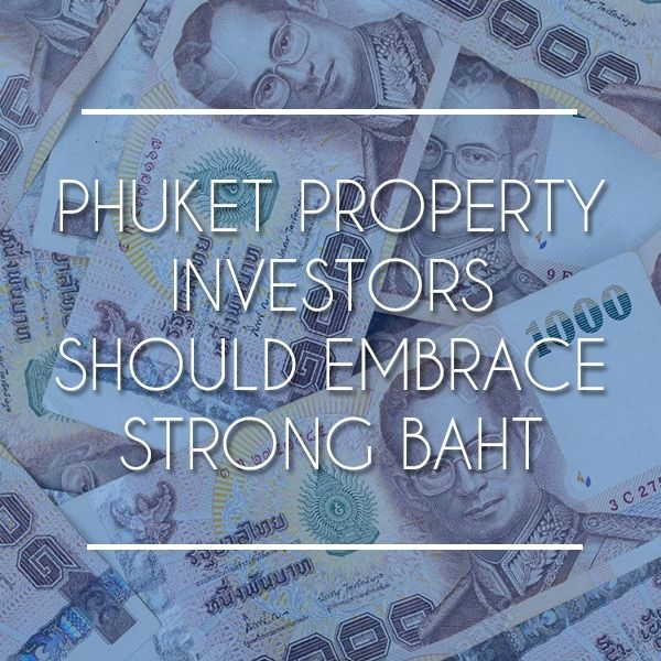 Why Phuket Property Investors Should Embrace The Strong Thai Baht